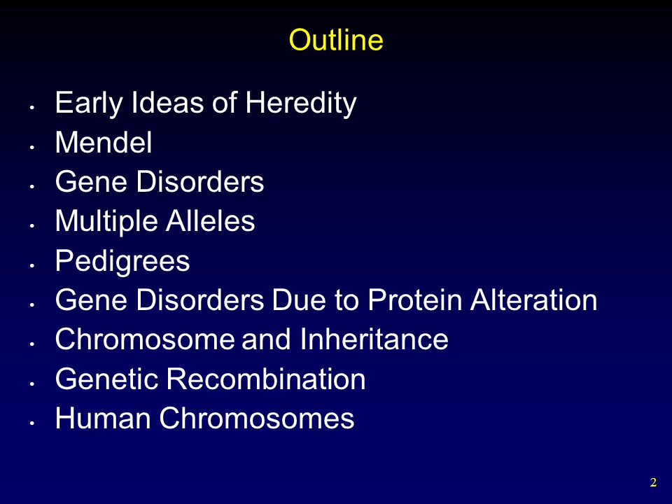 2 Outline Early Ideas of Heredity Mendel Gene Disorders Multiple Alleles Pedigrees Gene Disorders Due to Protein Alteration Chromosome and Inheritance