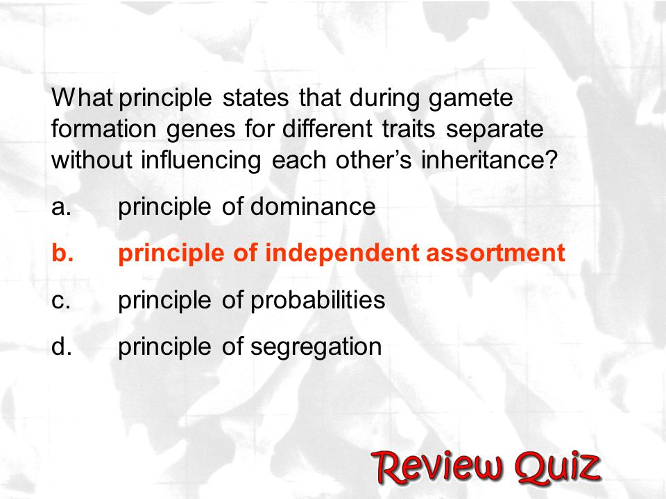 What principle states that during gamete formation genes for different traits separate without influencing each other's inheritance? a.principle of do