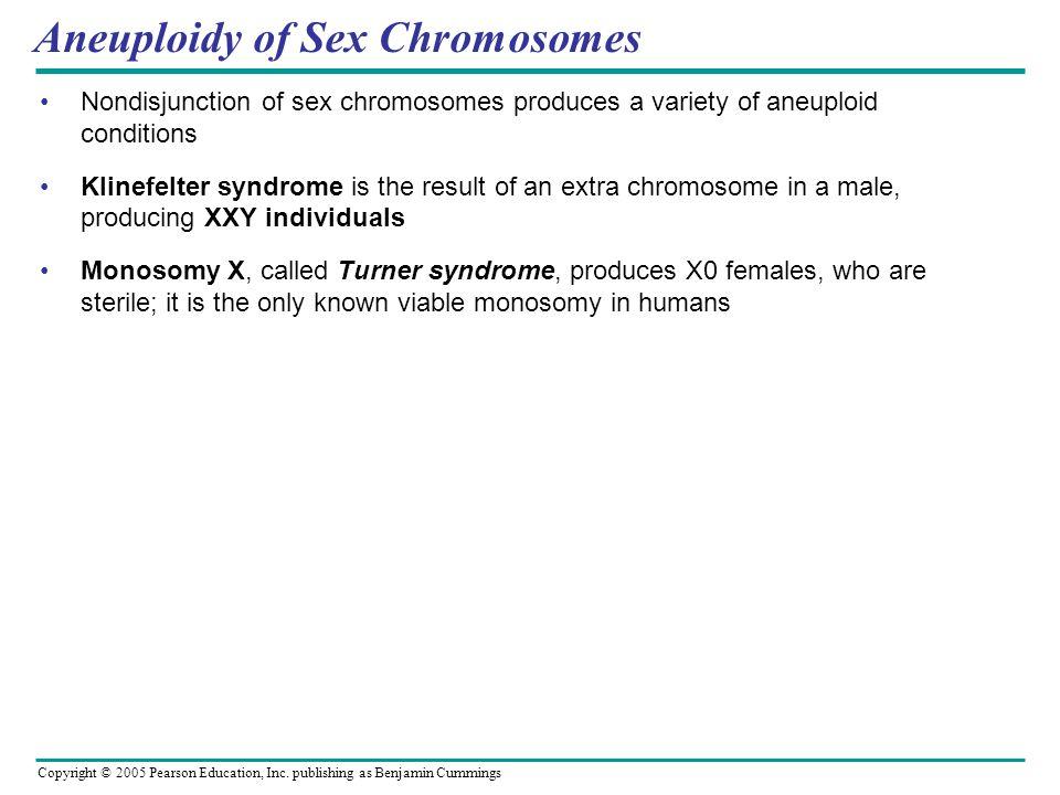 Copyright © 2005 Pearson Education, Inc. publishing as Benjamin Cummings Aneuploidy of Sex Chromosomes Nondisjunction of sex chromosomes produces a va