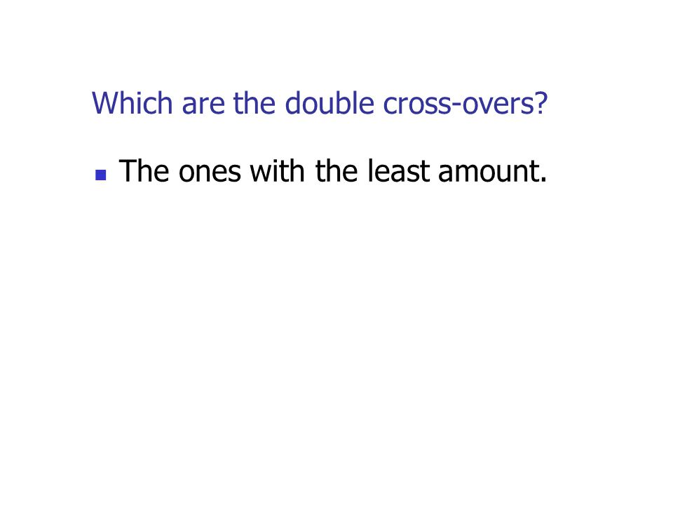 Which are the double cross-overs? The ones with the least amount.