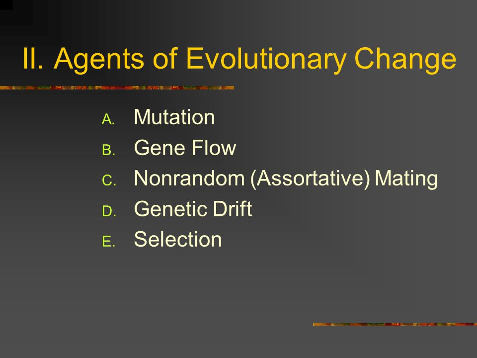 E.For the Hardy Weinberg to be true… NONE OF THE FOLLOWING CAN OCCUR: 1.New variation (mutation).