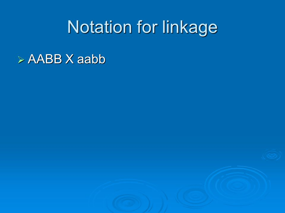 Notation for linkage  AABB X aabb