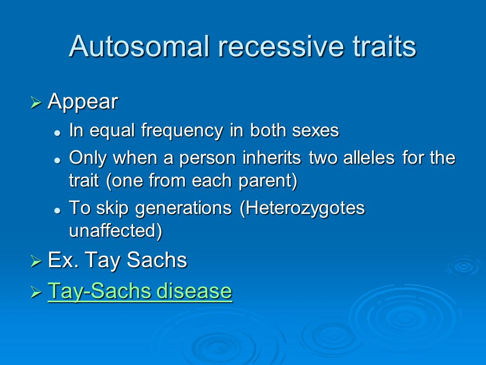 Autosomal recessive traits  Appear In equal frequency in both sexes In equal frequency in both sexes Only when a person inherits two alleles for the