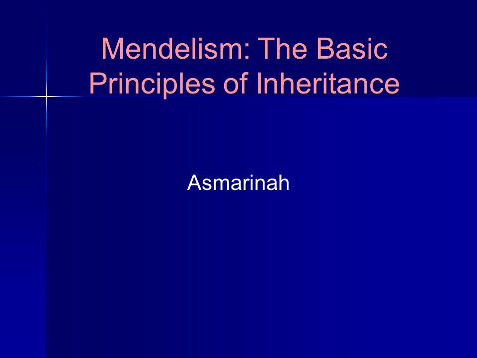 Mendelism: The Basic Principles of Inheritance Asmarinah