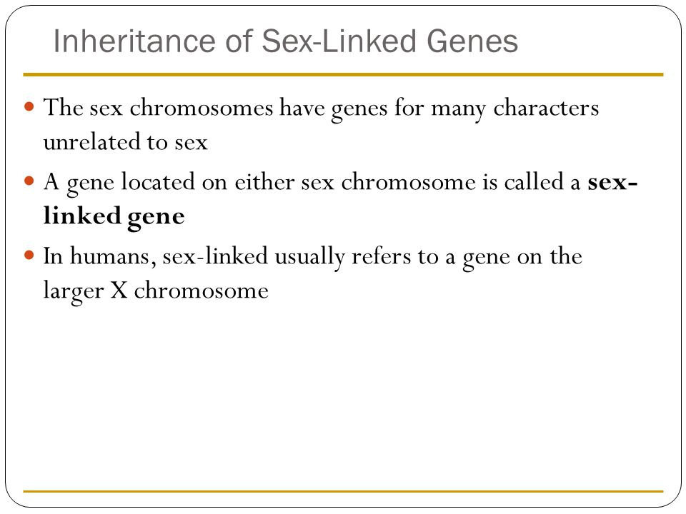 Inheritance of Sex-Linked Genes The sex chromosomes have genes for many characters unrelated to sex A gene located on either sex chromosome is called