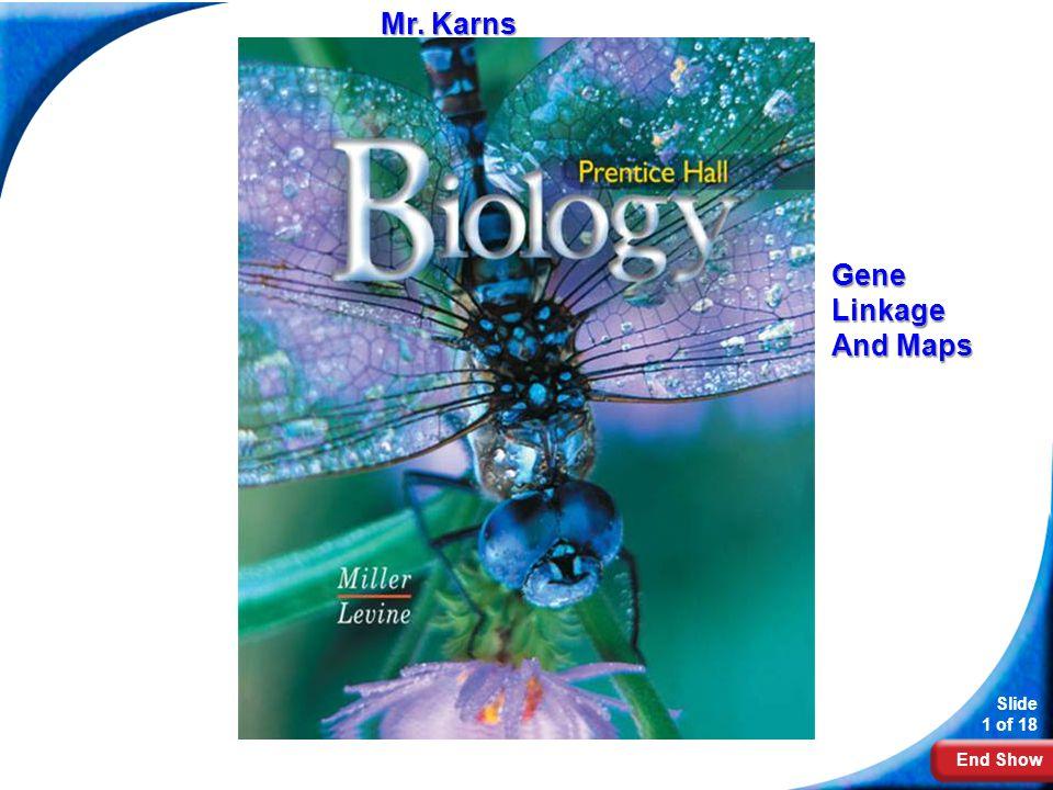 End Show Slide 1 of 18 Biology Mr. Karns Gene Linkage And Maps