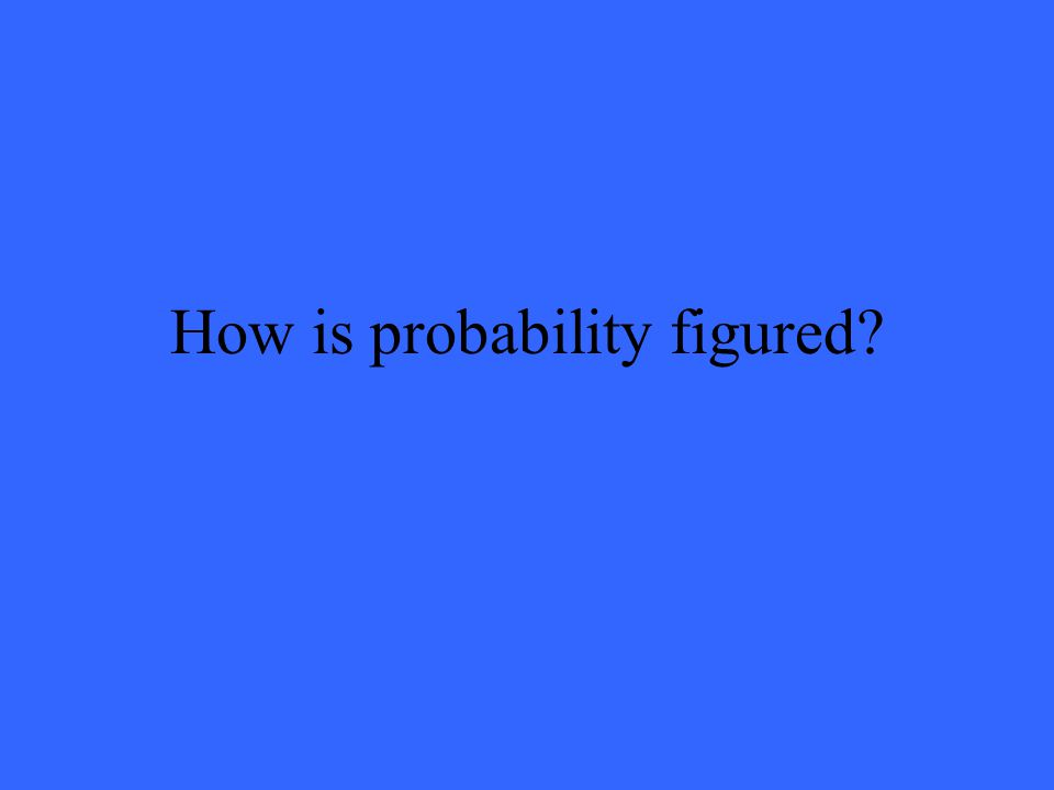 How is probability figured?