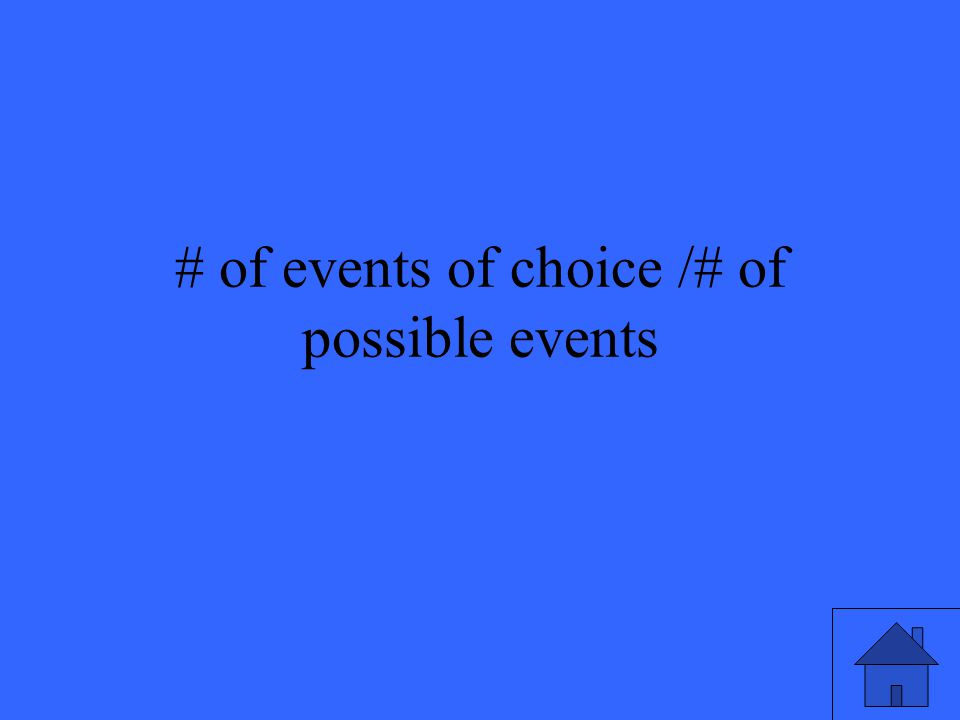 # of events of choice /# of possible events