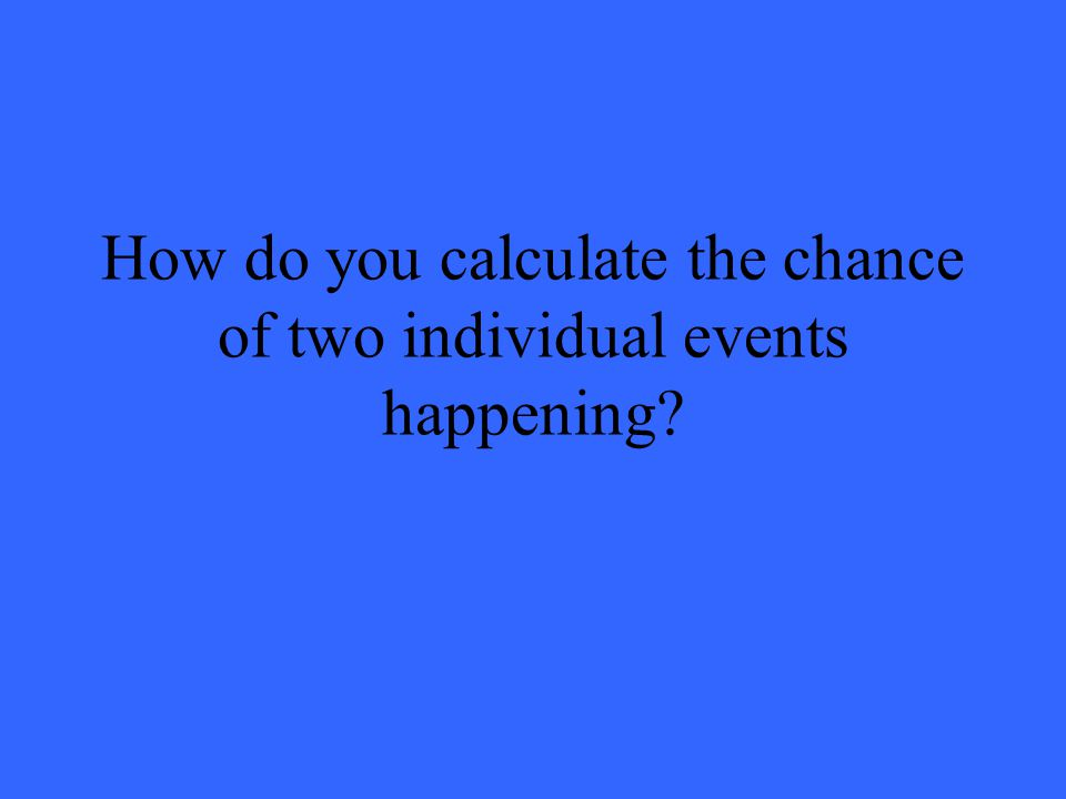 How do you calculate the chance of two individual events happening?