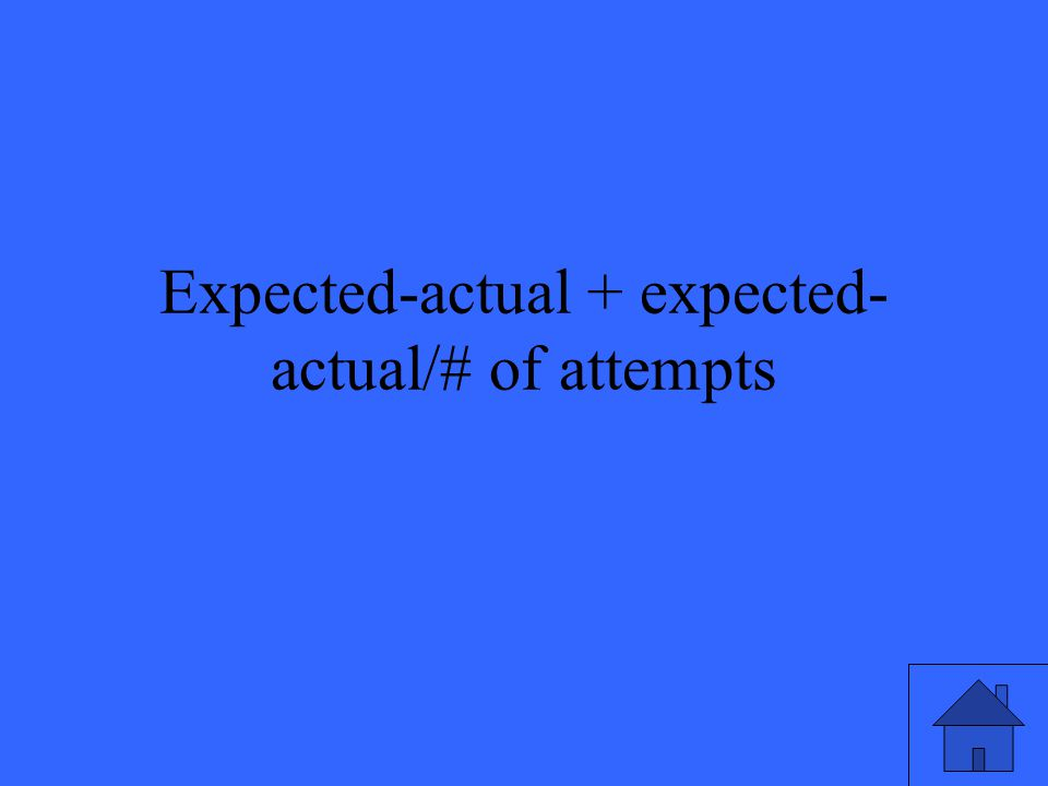 Expected-actual + expected- actual/# of attempts