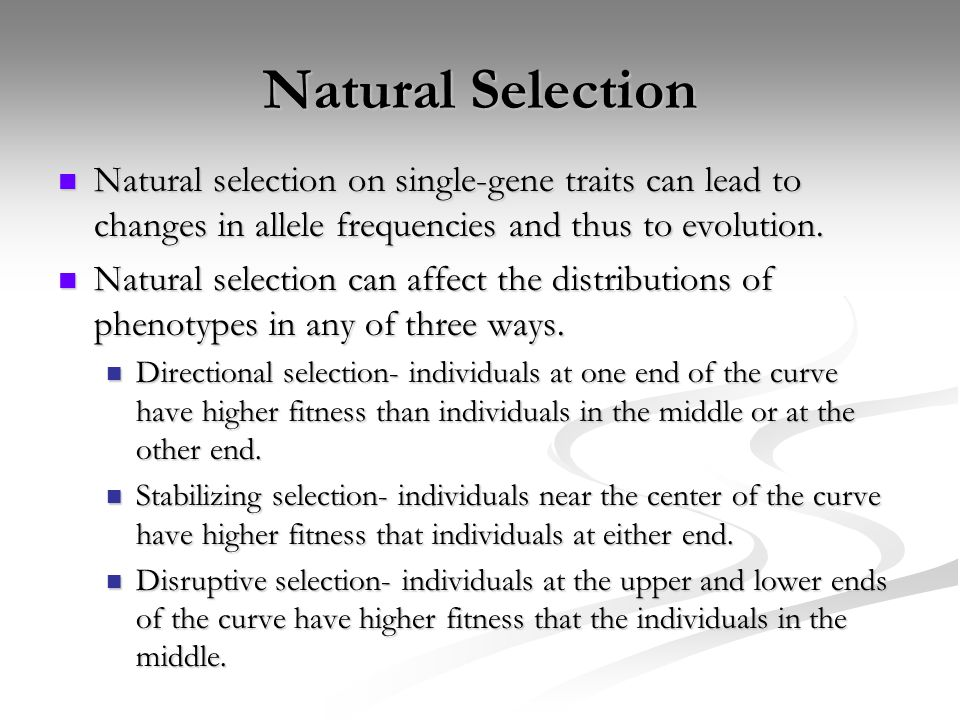 Natural Selection Natural selection on single-gene traits can lead to changes in allele frequencies and thus to evolution.