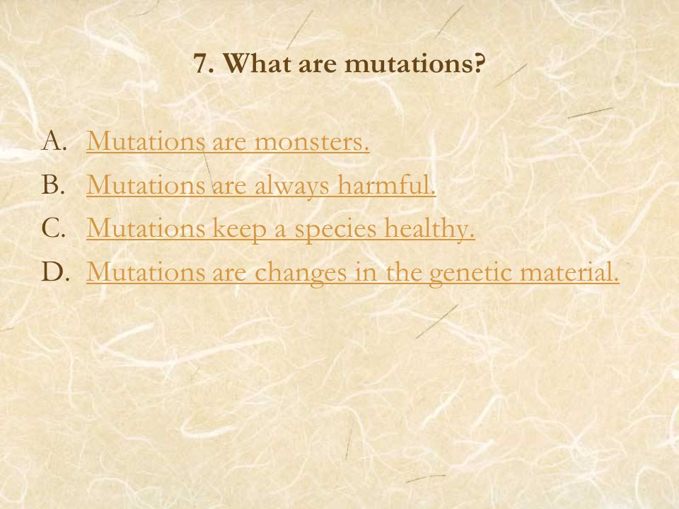 7. What are mutations. A.Mutations are monsters.Mutations are monsters.
