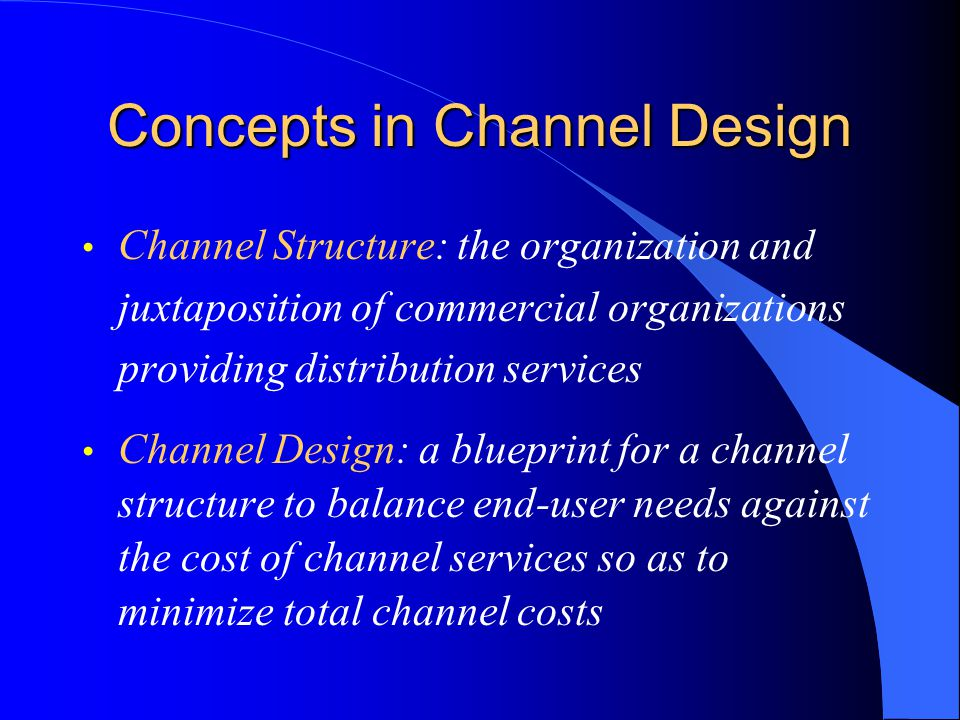 Concepts in Channel Design Channel Structure: the organization and juxtaposition of commercial organizations providing distribution services Channel D