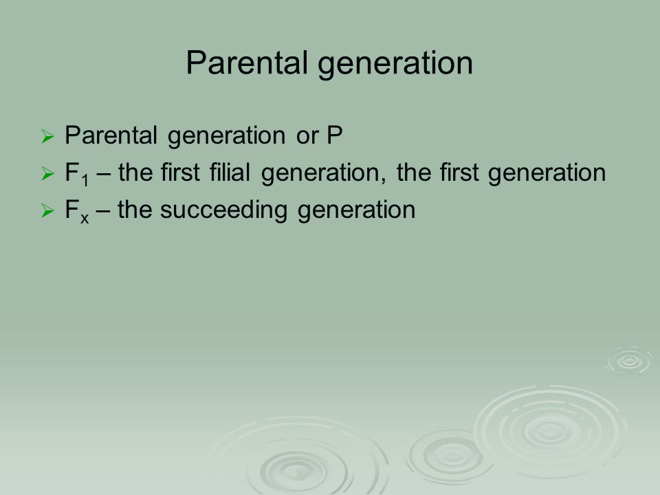 Parental generation  Parental generation or P  F 1 – the first filial generation, the first generation  F x – the succeeding generation