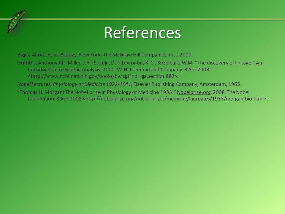 References Biggs, Alton, et. al. Biology. New York: The McGraw Hill Companies, Inc., 2007.