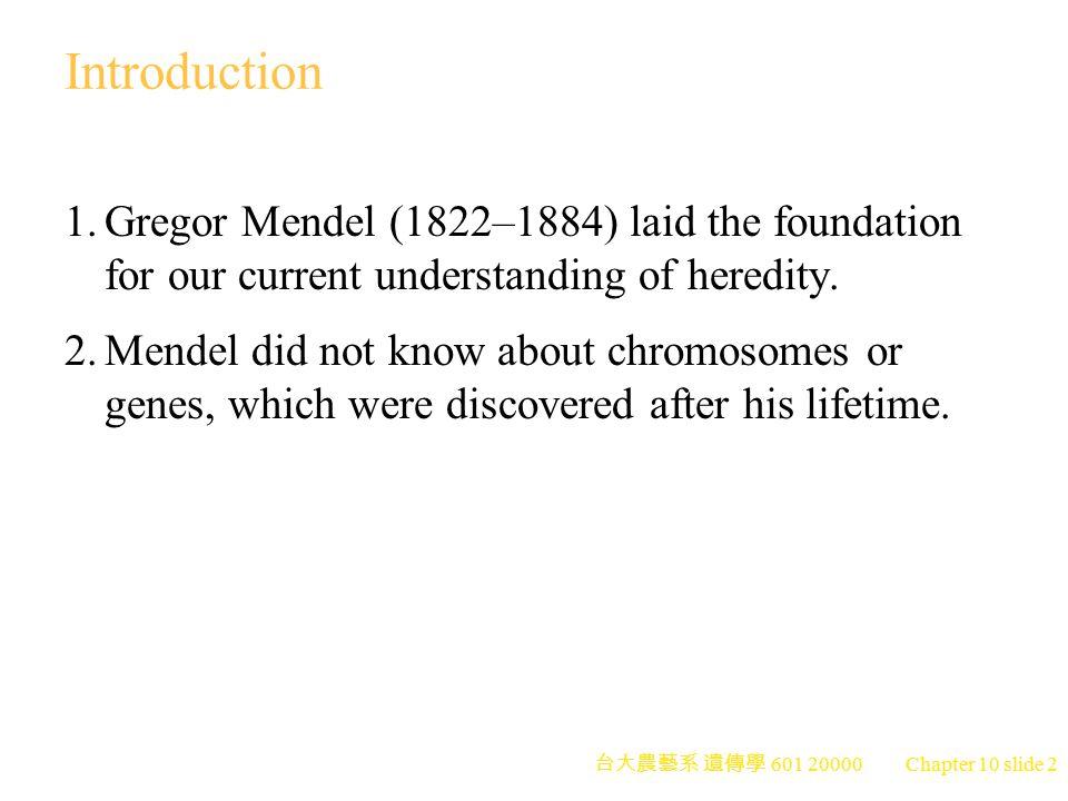 台大農藝系 遺傳學 601 20000 Chapter 10 slide 3 Genotype and Phenotype 1.Hereditary traits are under control of genes (Mendel called them particulate factors).