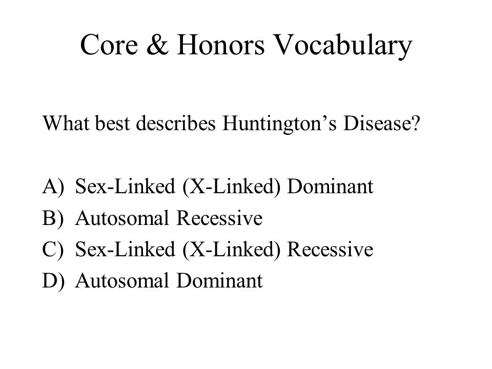 Core & Honors Vocabulary What best describes Huntington's Disease.