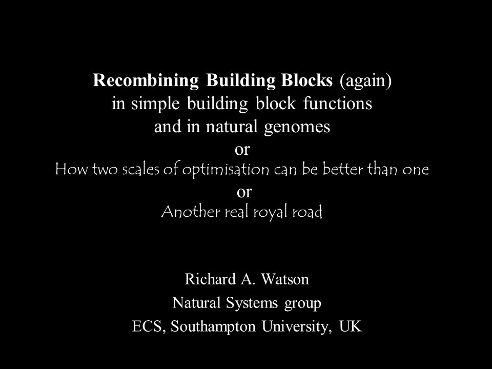 Recombining Building Blocks (again) in simple building block functions and in natural genomes or How two scales of optimisation can be better than one or Another real royal road Richard A.