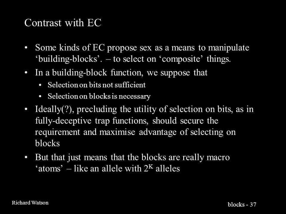 blocks - 37 Richard Watson Contrast with EC Some kinds of EC propose sex as a means to manipulate 'building-blocks'.