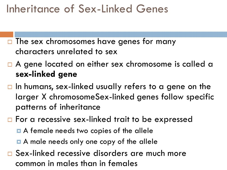 Inheritance of Sex-Linked Genes  The sex chromosomes have genes for many characters unrelated to sex  A gene located on either sex chromosome is cal