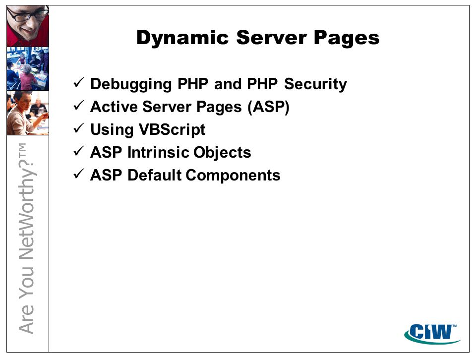 Dynamic Server Pages Debugging PHP and PHP Security Active Server Pages (ASP) Using VBScript ASP Intrinsic Objects ASP Default Components