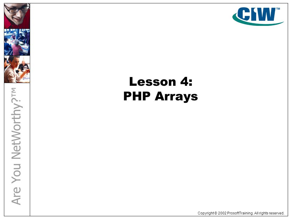 Copyright © 2002 ProsoftTraining. All rights reserved. Lesson 4: PHP Arrays
