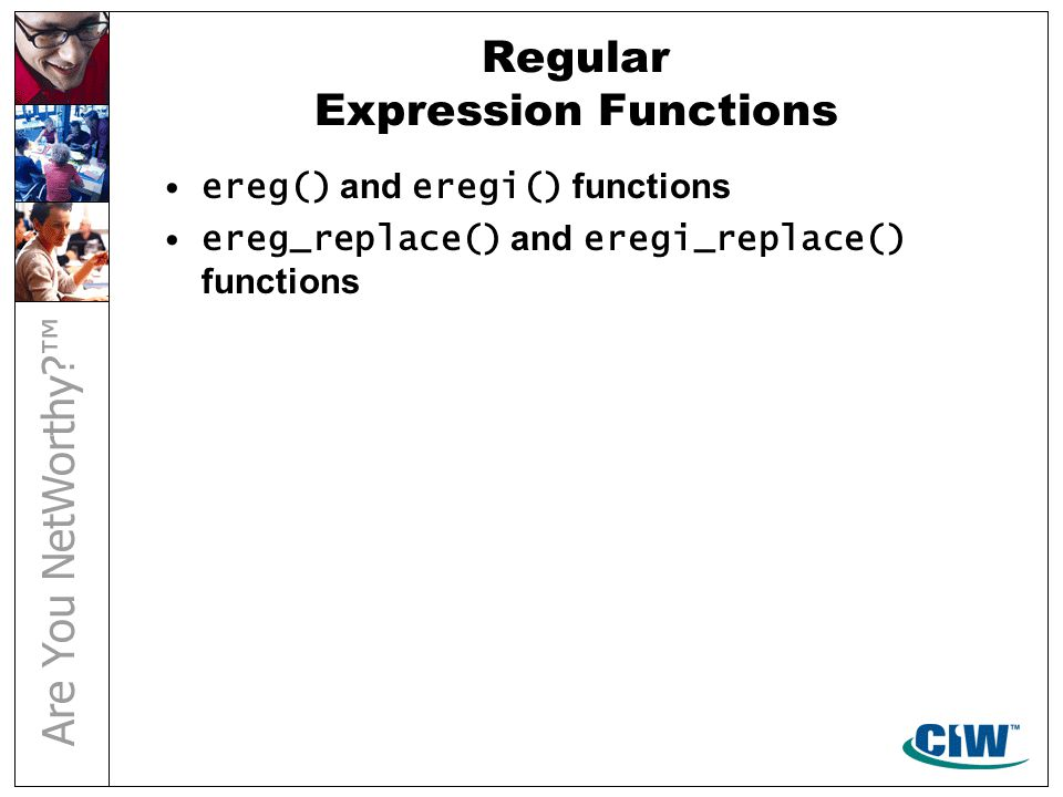 Regular Expression Functions ereg() and eregi() functions ereg_replace() and eregi_replace() functions