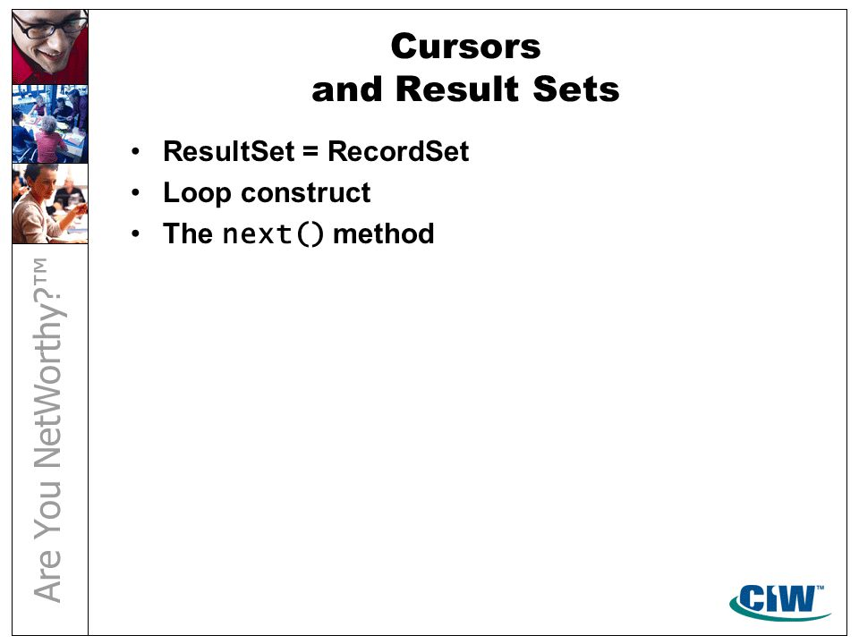 Cursors and Result Sets ResultSet = RecordSet Loop construct The next() method