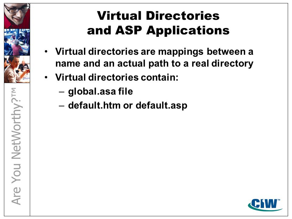 Virtual Directories and ASP Applications Virtual directories are mappings between a name and an actual path to a real directory Virtual directories co