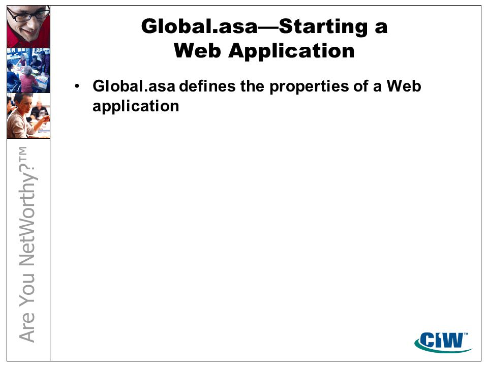 Global.asa—Starting a Web Application Global.asa defines the properties of a Web application