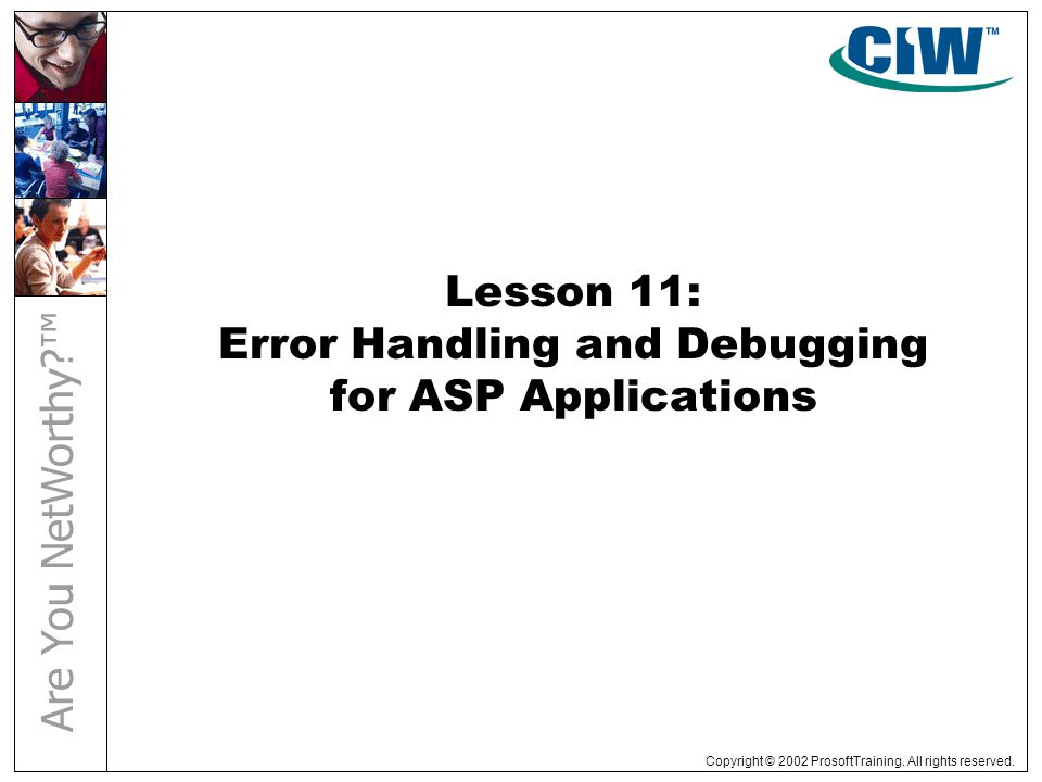 Copyright © 2002 ProsoftTraining. All rights reserved. Lesson 11: Error Handling and Debugging for ASP Applications