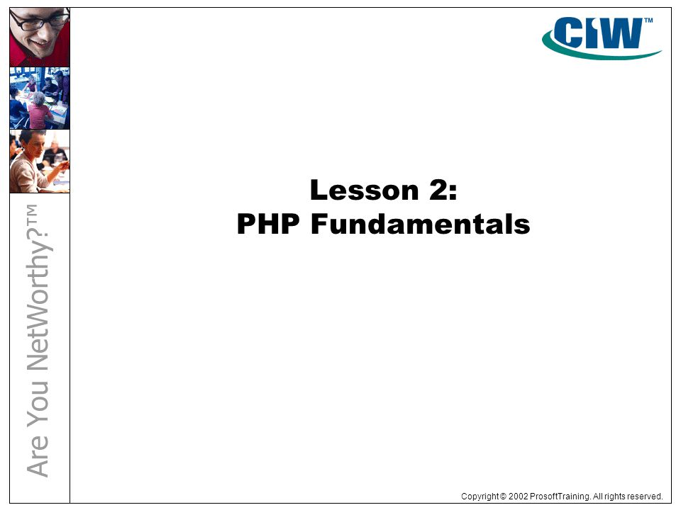 Copyright © 2002 ProsoftTraining. All rights reserved. Lesson 2: PHP Fundamentals