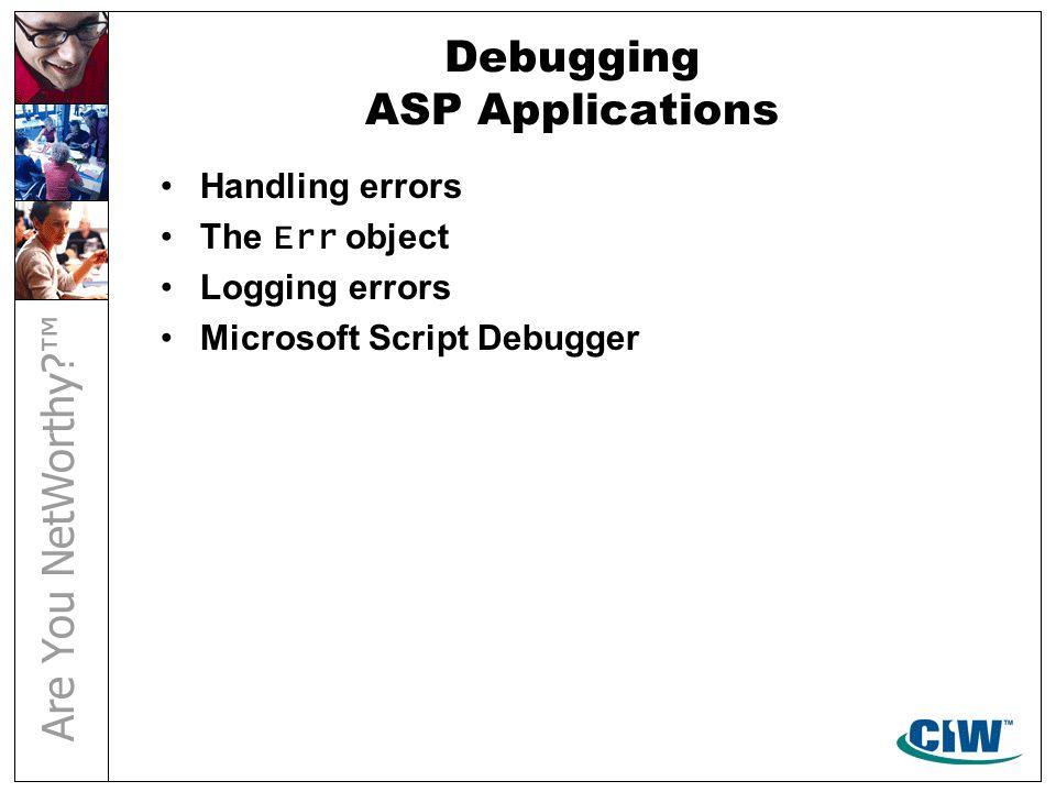 Debugging ASP Applications Handling errors The Err object Logging errors Microsoft Script Debugger