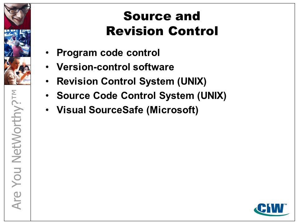 Source and Revision Control Program code control Version-control software Revision Control System (UNIX) Source Code Control System (UNIX) Visual Sour