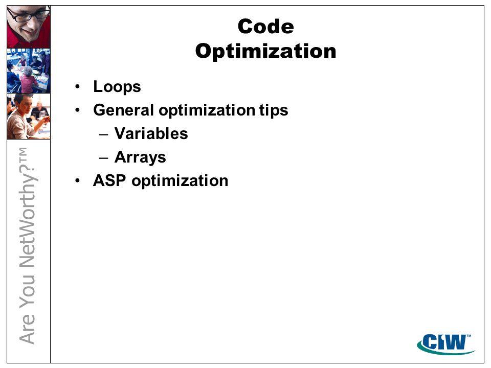 Code Optimization Loops General optimization tips –Variables –Arrays ASP optimization