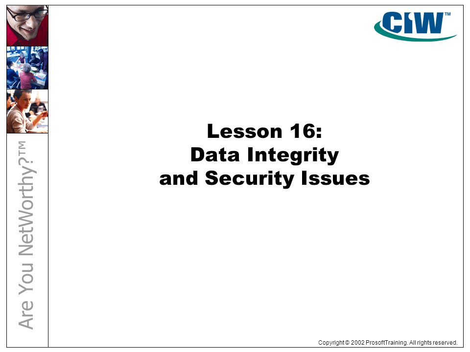 Copyright © 2002 ProsoftTraining. All rights reserved. Lesson 16: Data Integrity and Security Issues