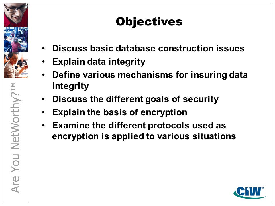 Objectives Discuss basic database construction issues Explain data integrity Define various mechanisms for insuring data integrity Discuss the differe