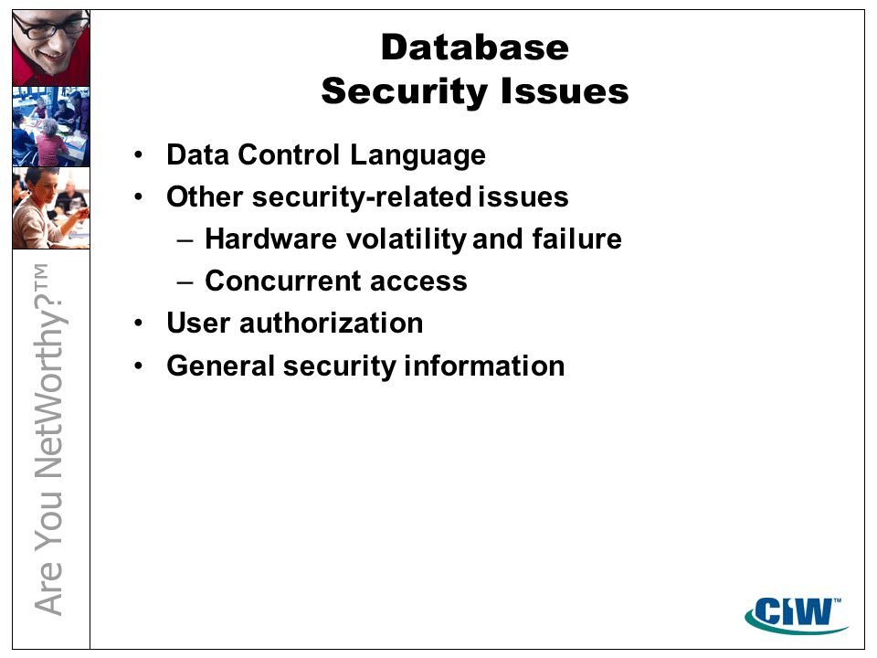 Database Security Issues Data Control Language Other security-related issues –Hardware volatility and failure –Concurrent access User authorization General security information