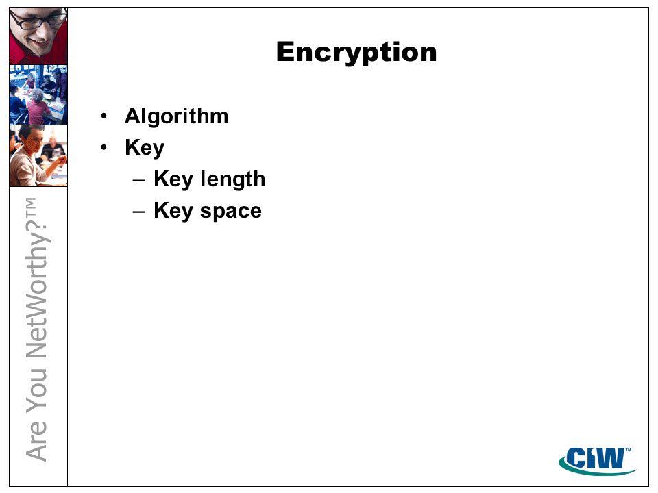 Encryption Algorithm Key –Key length –Key space