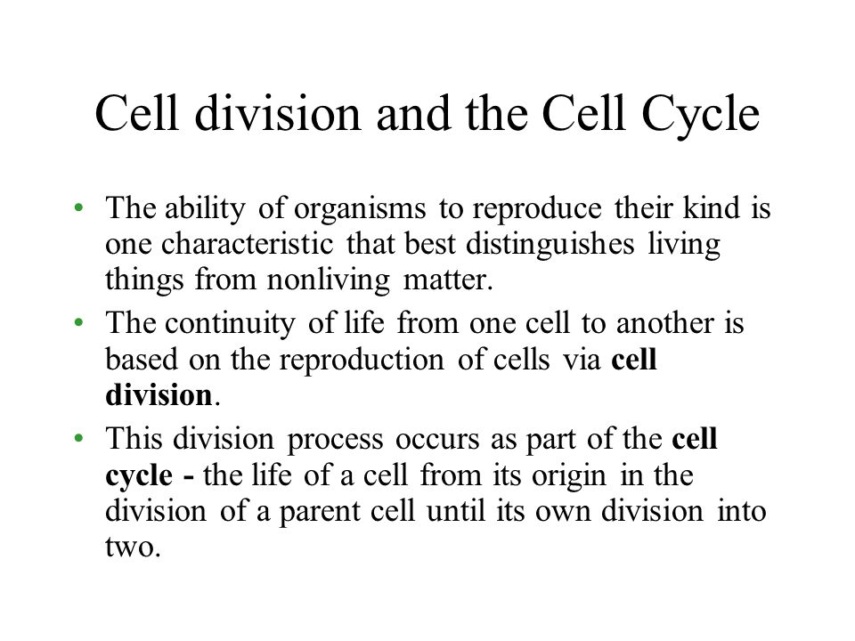 Cell division and the Cell Cycle The ability of organisms to reproduce their kind is one characteristic that best distinguishes living things from nonliving matter.