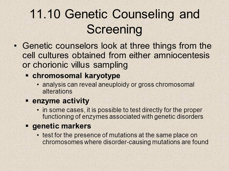 11.10 Genetic Counseling and Screening Genetic counselors look at three things from the cell cultures obtained from either amniocentesis or chorionic