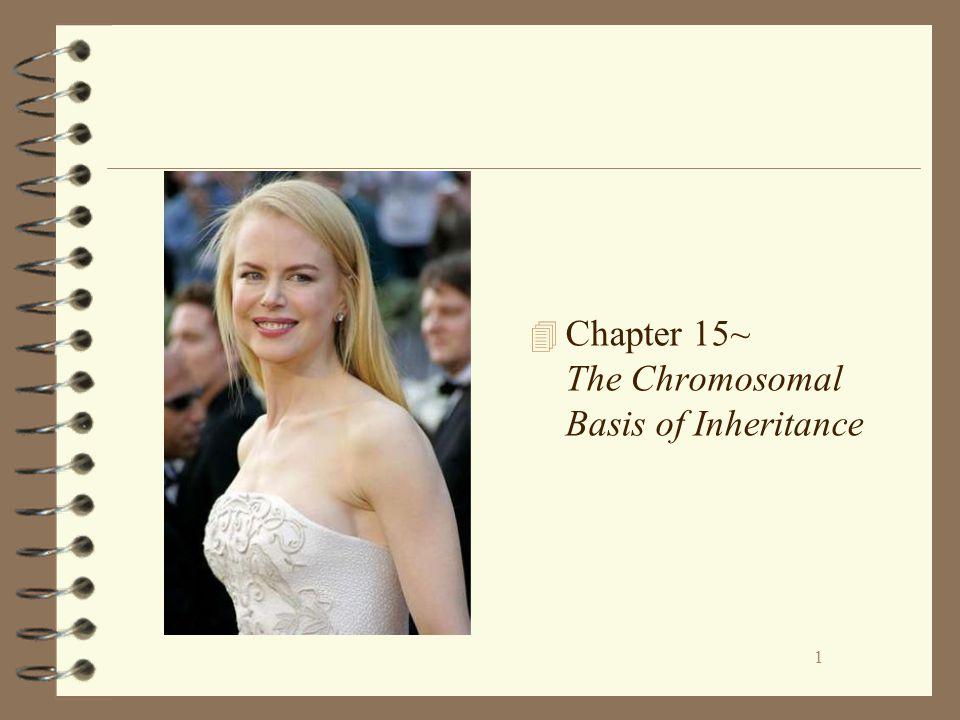 1 4 Chapter 15~ The Chromosomal Basis of Inheritance