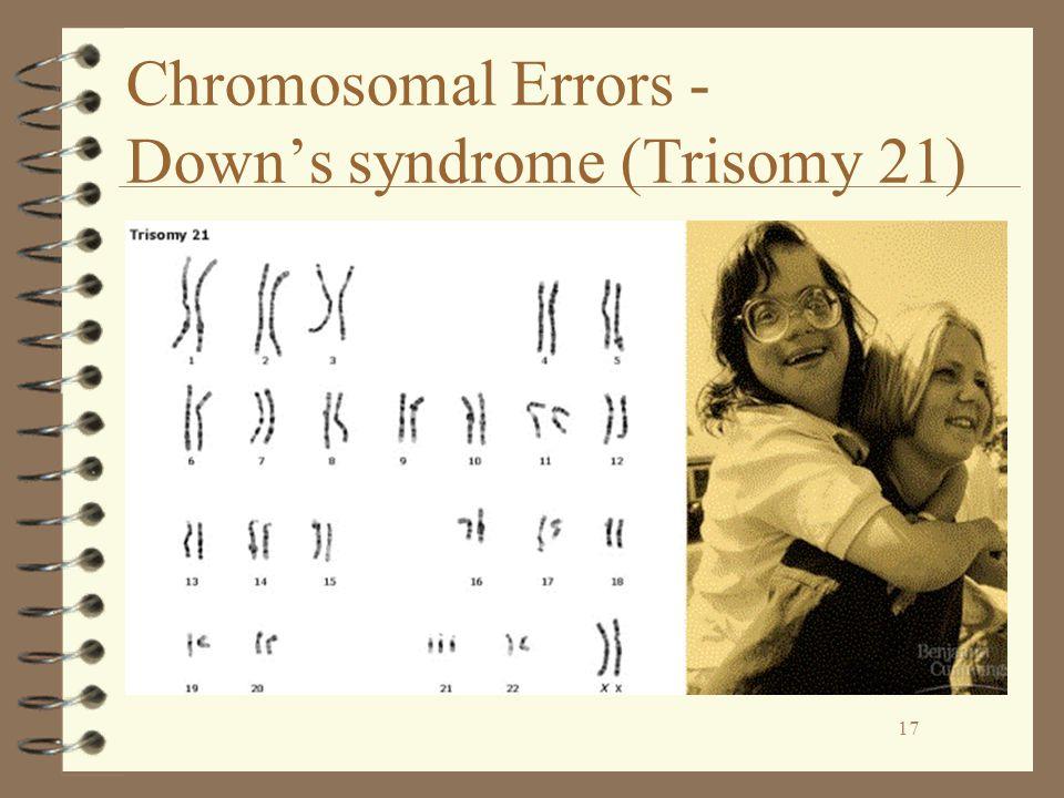 17 Chromosomal Errors - Down's syndrome (Trisomy 21) 17