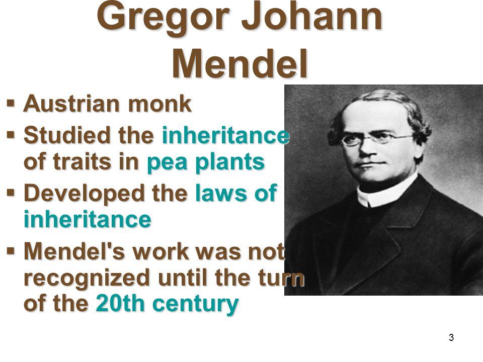 2 Gregor Mendel (1822-1884) Responsible for the Laws governing Inheritance of Traits