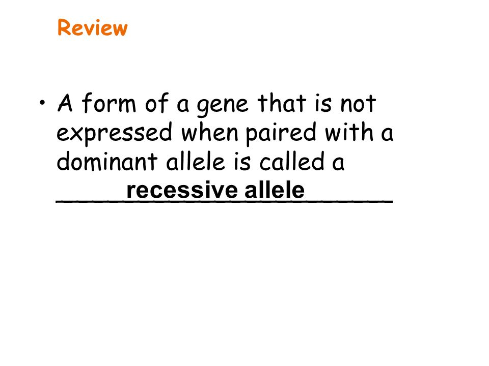 A form of a gene that is not expressed when paired with a dominant allele is called a ______________________ recessive allele