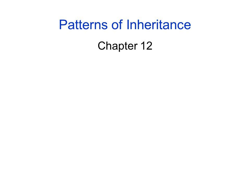 Patterns of Inheritance Chapter 12