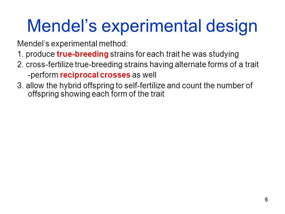 6 Mendel's experimental design Mendel's experimental method: 1. produce true-breeding strains for each trait he was studying 2. cross-fertilize true-b