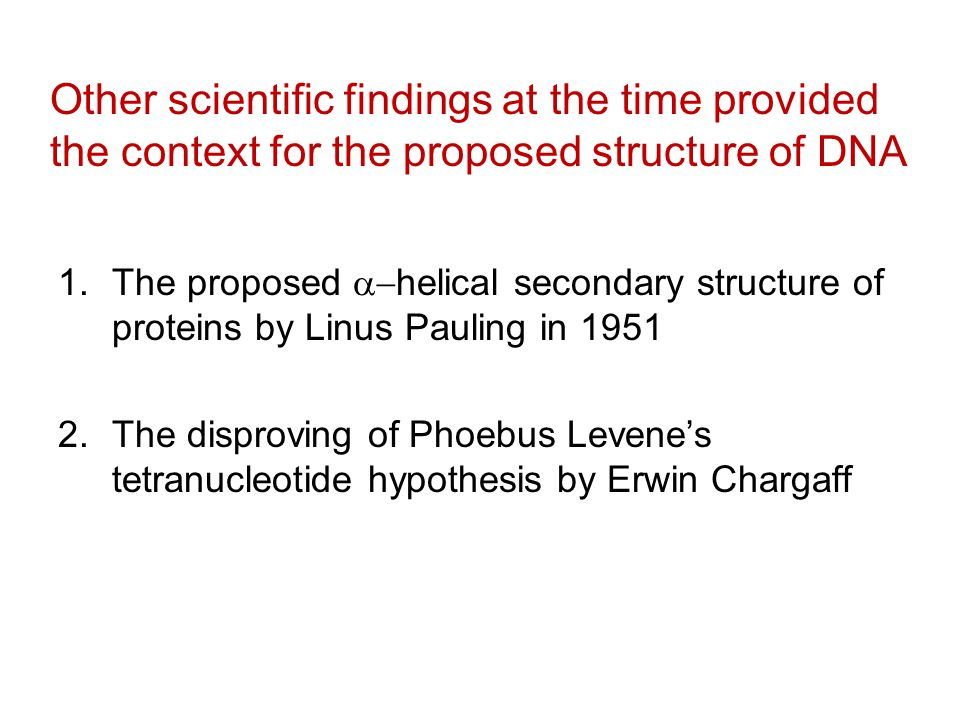 Other scientific findings at the time provided the context for the proposed structure of DNA 1.The proposed  helical secondary structure of proteins