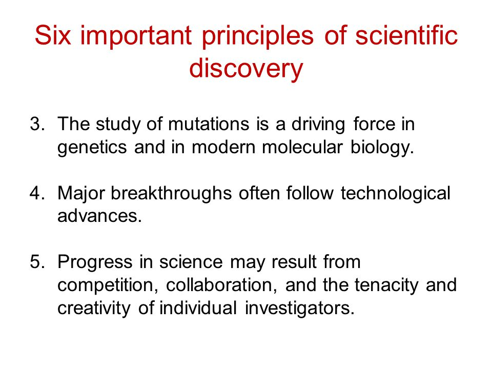 3.The study of mutations is a driving force in genetics and in modern molecular biology. 4.Major breakthroughs often follow technological advances. 5.
