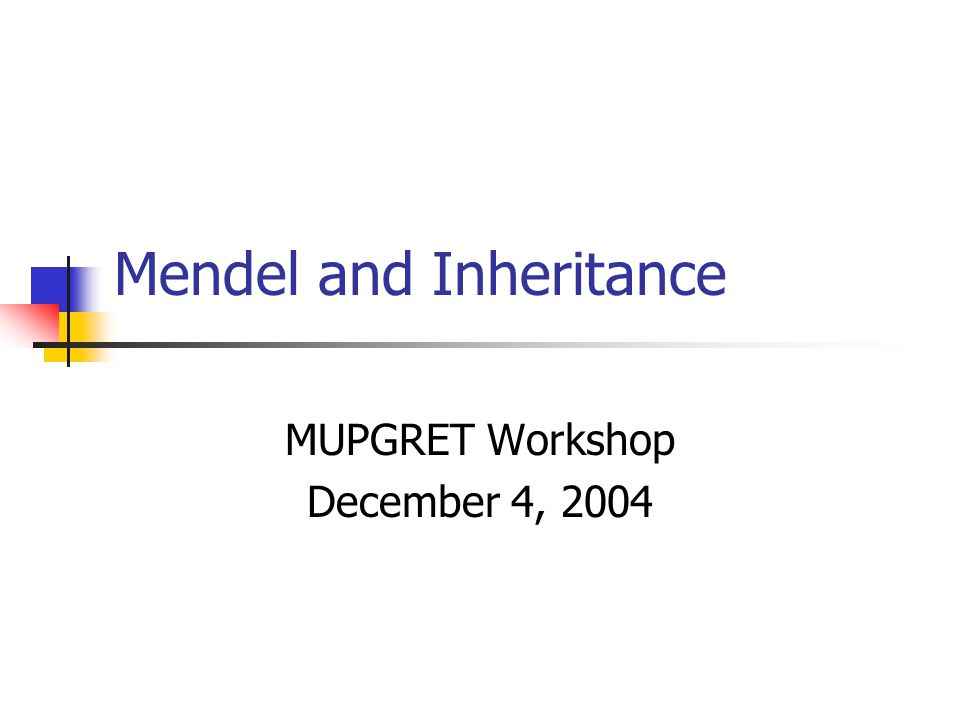 Mendel and Inheritance MUPGRET Workshop December 4, 2004